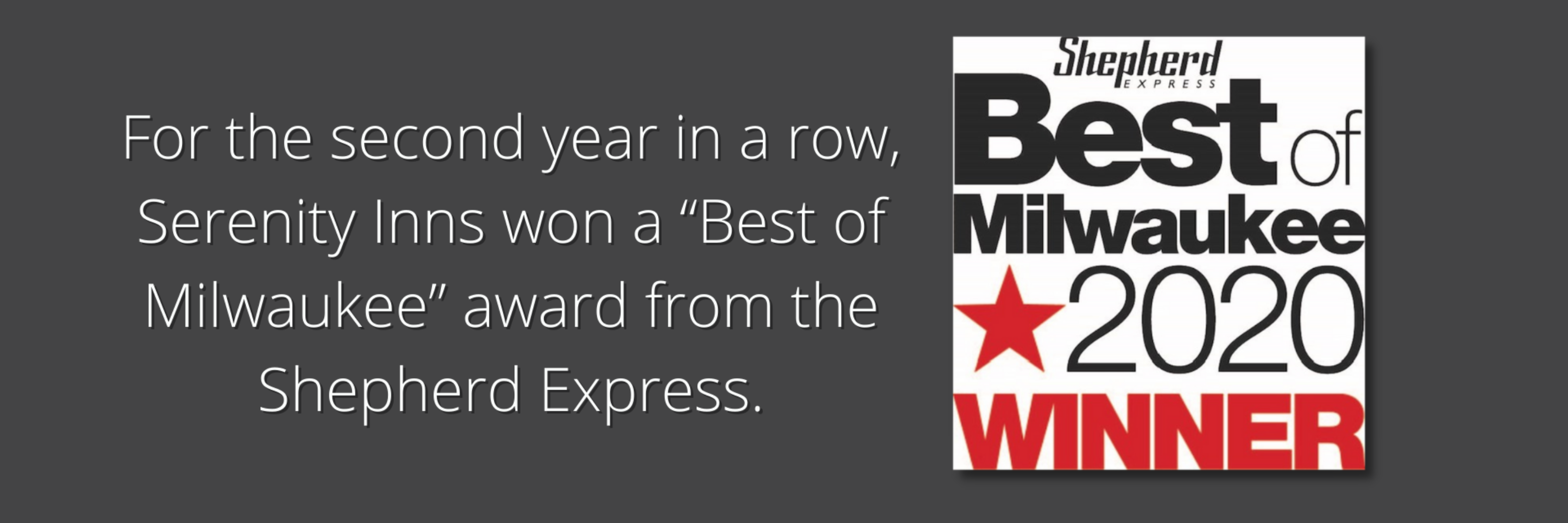 "For the second year in a row, Serenity Inns won a ""Best of Milwaukee"" award from the Shepherd Express. (2)"